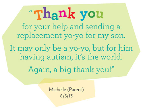 Testimonial - Review: Thank you for your help. It may only be a yo-yo, but for my son having autism, it's the world.""